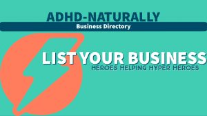 ADHD Business, ADHD business coach, ADHD Business Listing, Business Listing for ADHD Business, ADHD Coach, ADHD therapist, ADHD Doctors, ADHD without meds, ADHD alternative to medications,